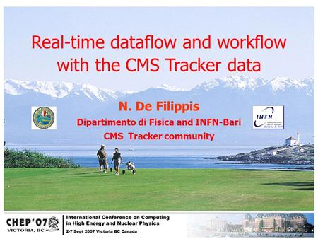 1 CHEP07, September 2-7, Victoria, CanadaN. De Filippis Real-time dataflow and workflow with the CMS Tracker data N. De Filippis Dipartimento di Fisica.