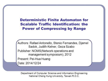 Deterministic Finite Automaton for Scalable Traffic Identification: the Power of Compressing by Range Authors: Rafael Antonello, Stenio Fernandes, Djamel.