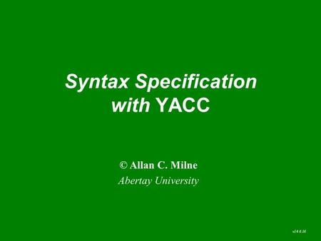 Syntax Specification with YACC © Allan C. Milne Abertay University v14.6.16.