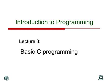 Lecture 3: Basic C programming Introduction to Programming.