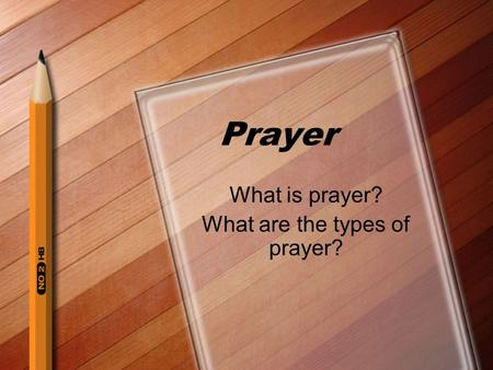 Prayer What is prayer? What are the types of prayer?