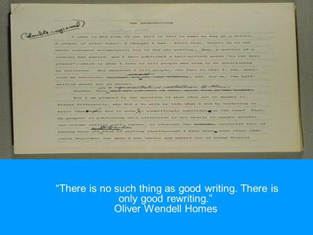 """There is no such thing as good writing. There is only good rewriting."" Oliver Wendell Homes."
