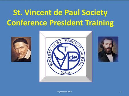 Click to edit Master title style St. Vincent de Paul Society Conference President Training 1September 2015.