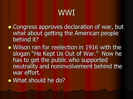 WWI Congress approves declaration of war, but what about getting the American people behind it? Congress approves declaration of war, but what about getting.