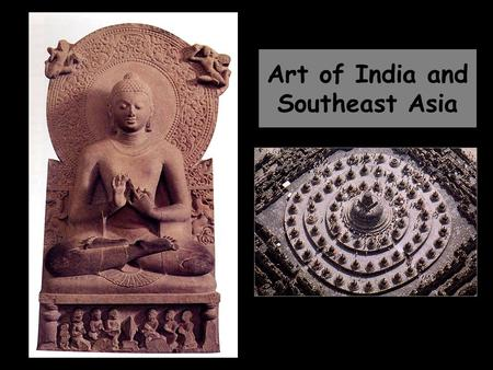 Art of India and Southeast Asia. The Great Stupa (Sanchi, India) completed first century CE Siddhartha Gautama/ Buddhism/ nirvana/ stupa/ path at the.