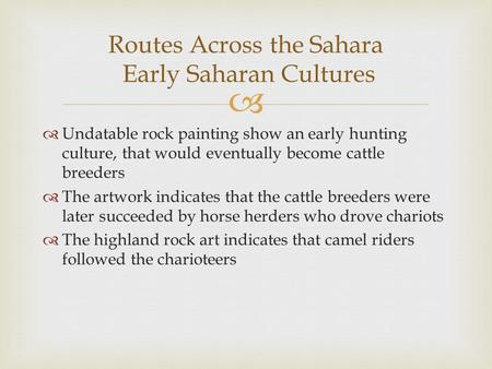   Undatable rock painting show an early hunting culture, that would eventually become cattle breeders  The artwork indicates that the cattle breeders.