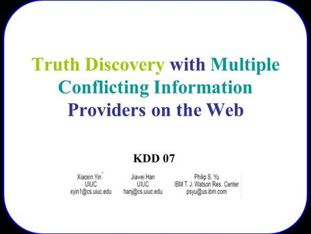 Truth Discovery with Multiple Conflicting Information Providers on the Web KDD 07.
