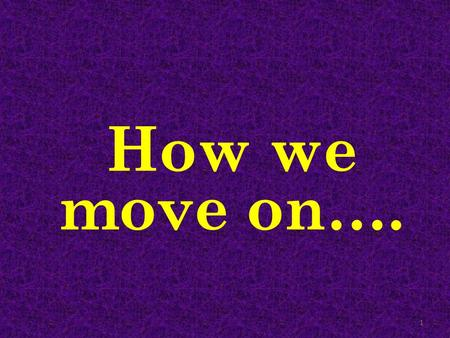 How we move on…. 1. Acts 2:42 'they devoted themselves to the apostles' teaching and the fellowship, to the breaking of bread and the prayers.' (ESV)