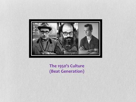"The 1950's Culture (Beat Generation). ""The Beat Generation"" is a term that applies to a group of American poets and novelists of the 1950s and 1960s who."