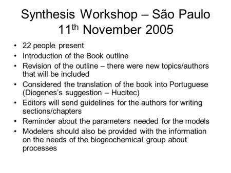 Synthesis Workshop – São Paulo 11 th November 2005 22 people present Introduction of the Book outline Revision of the outline – there were new topics/authors.