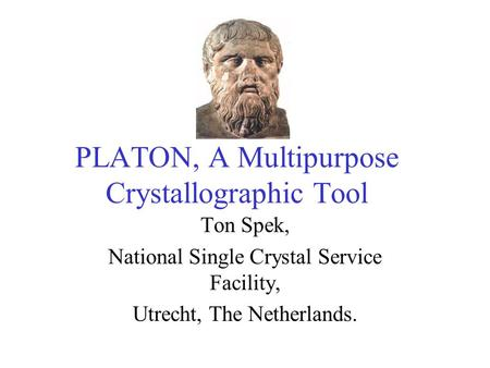 PLATON, A Multipurpose Crystallographic Tool Ton Spek, National Single Crystal Service Facility, Utrecht, The Netherlands.