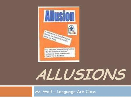 ALLUSIONS Ms. Wolf – Language Arts Class. Agenda for Thursday 2.14.13  Warm-Up: Grammar – pages 84- 90 GUM Book  Connection to a Clip- Dead Poet's Society.