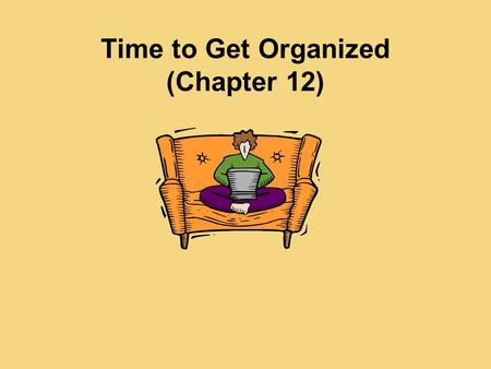 Time to Get Organized (Chapter 12). Types of Outlines Working Outline Formal Outline Key Word Outline.