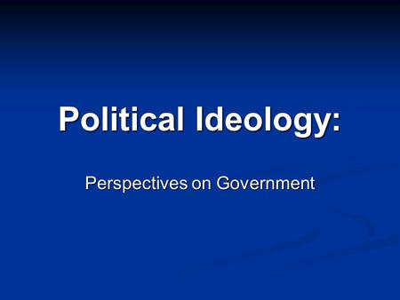 "Political Ideology: Perspectives on Government. Liberals on the Economy Economic issues = government should take action; ""level the playing field"" Economic."