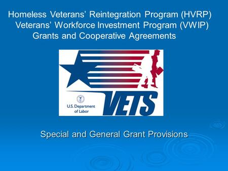 Special and General Grant Provisions Homeless Veterans' Reintegration Program (HVRP) Veterans' Workforce Investment Program (VWIP) Grants and Cooperative.