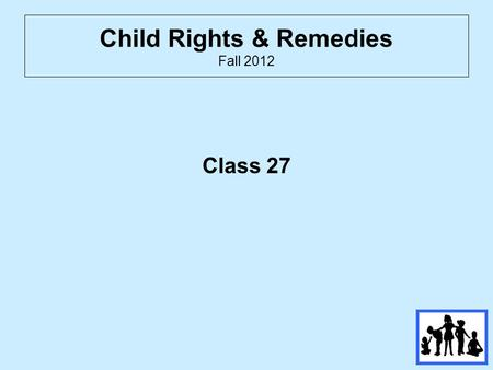 Child Rights & Remedies Fall 2012 Class 27. Review 7) Child Care Demographics Miller v. Carlson.