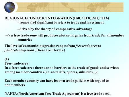 REGIONAL ECONOMIC INTEGRATION (Hill, CH.8, R/H, CH.6) - removal of significant barriers to trade and investment - driven by the theory of comparative advantage.