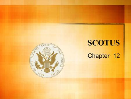 SCOTUS Chapter 12 Supreme Court of the United States Important functions: – Judicial Review – Resolving conflicts among states or between a state and.