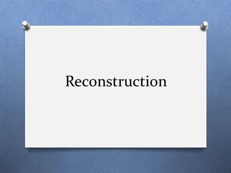 Reconstruction. O The effort to rebuild the Southern states and restore the Union after the Civil War was known as Reconstruction. O It required rebuilding.