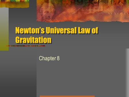 Newton's Universal Law of Gravitation Chapter 8. Gravity What is it? The force of attraction between any two masses in the universe. It depends upon: