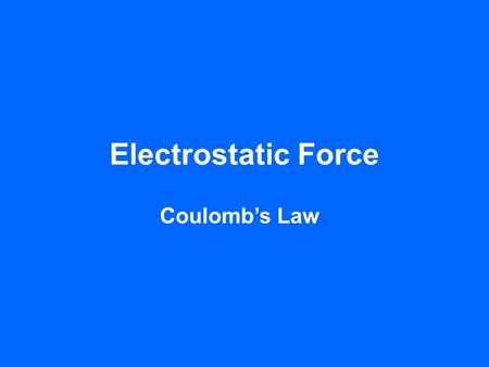 Electrostatic Force Coulomb's Law. Charges Two charges of the same type repel one another ++ The two charges will experience a FORCE pushing them apart.