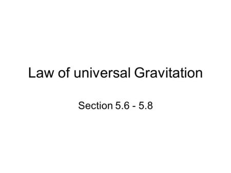 Law of universal Gravitation Section 5.6 - 5.8. The force of gravity: All objects accelerate towards the earth. Thus the earth exerts a force on these.