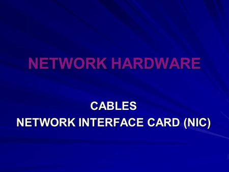 NETWORK HARDWARE CABLES NETWORK INTERFACE CARD (NIC)