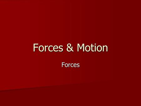 Forces & Motion Forces. Forces are acting all around you. Forces are acting all around you. Objects, including you, are being pushed and pulled in different.