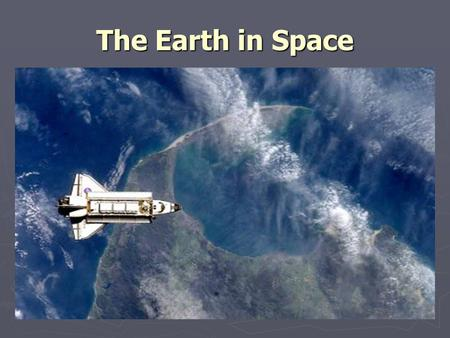 The Earth in Space. The Earth's Gravity ► – force of attraction between all matter. ► Gravity – force of attraction between all matter. ► – the force.