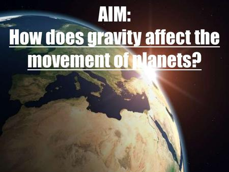 AIM: How does gravity affect the movement of planets?