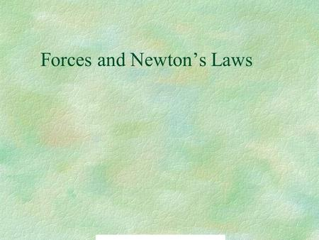Forces and Newton's Laws. Force A Force is a push or a pull that one body exerts on another. All Forces are measured in Newtons (N)