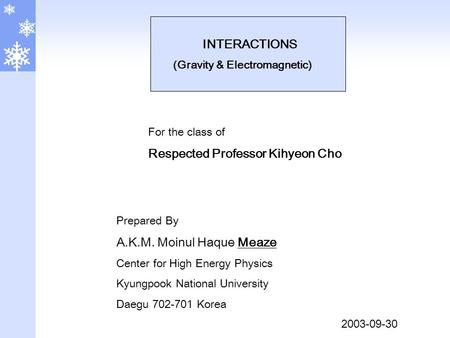 Prepared By A.K.M. Moinul Haque Meaze Center for High Energy Physics Kyungpook National University Daegu 702-701 Korea 2003-09-30 For the class of Respected.