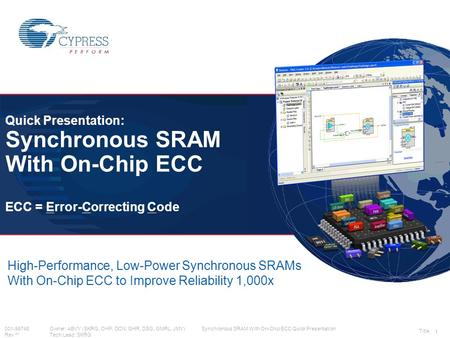 001-96748Owner: ABVY (SKRG, OHP, DCN, GHR, DSG, GMRL, JMY) Synchronous SRAM With On-Chip ECC Quick Presentation Rev **Tech Lead: SKRG 1 High-Performance,