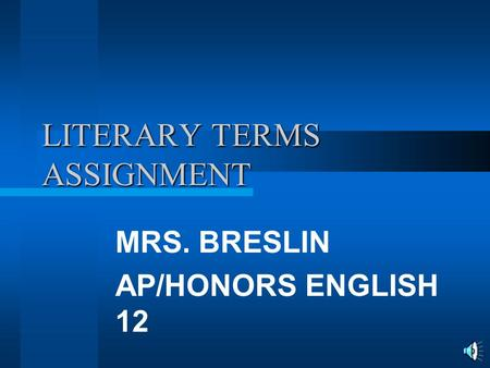 LITERARY TERMS ASSIGNMENT MRS. BRESLIN AP/HONORS ENGLISH 12.