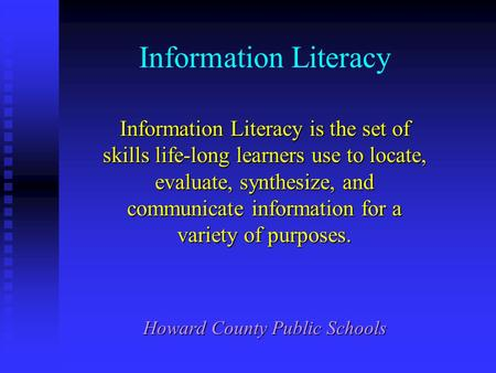 Information Literacy Information Literacy is the set of skills life-long learners use to locate, evaluate, synthesize, and communicate information for.