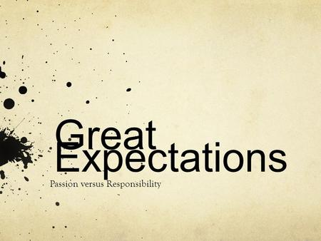 Great Expectations Passion versus Responsibility.