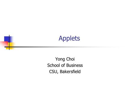 Applets Yong Choi School of Business CSU, Bakersfield.