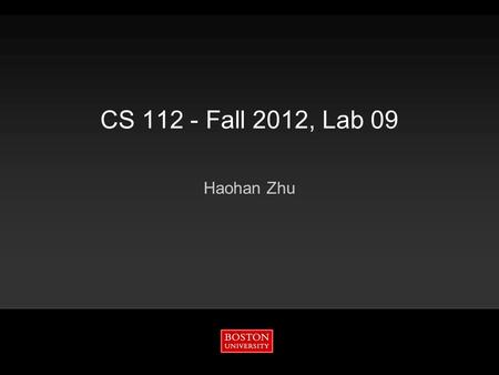 CS 112 - Fall 2012, Lab 09 Haohan Zhu. Boston University Slideshow Title Goes Here CS 112 - Fall 2012, Lab 09 2 11/20/2015 GUI - Graphical User Interface.
