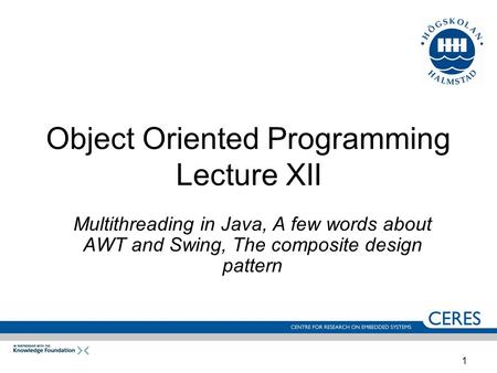 1 Object Oriented Programming Lecture XII Multithreading in Java, A few words about AWT and Swing, The composite design pattern.