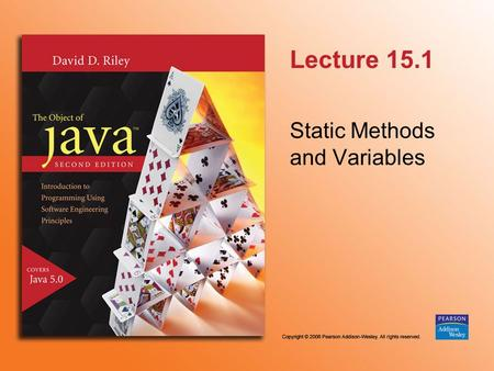 Lecture 15.1 Static Methods and Variables. 15.1.2 Static Methods In Java it is possible to declare methods and variables to belong to a class rather than.