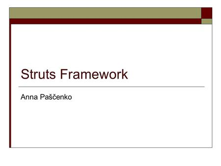 Struts Framework Anna Paščenko. What is Struts?  An open source framework for building Java web applications.