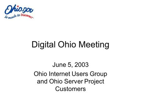 Digital Ohio Meeting June 5, 2003 Ohio Internet Users Group and Ohio Server Project Customers.