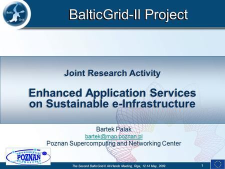 BalticGrid-II Project The Second BalticGrid-II All-Hands Meeting, Riga, 12-14 May, 2009 1 Joint Research Activity Enhanced Application Services on Sustainable.