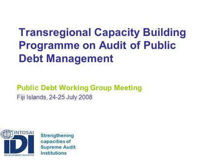 Strengthening capacities of Supreme Audit Institutions Transregional Capacity Building Programme on Audit of Public Debt Management Public Debt Working.