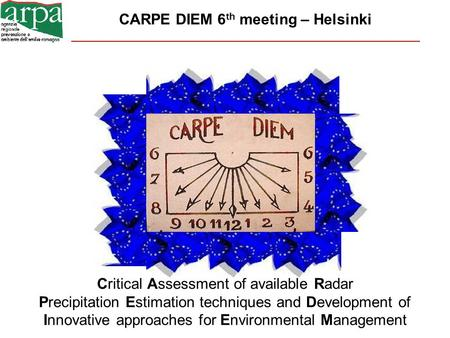 CARPE DIEM 6 th meeting – Helsinki Critical Assessment of available Radar Precipitation Estimation techniques and Development of Innovative approaches.