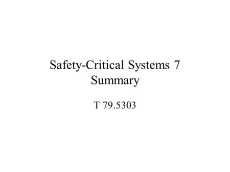 Safety-Critical Systems 7 Summary T 79.5303. V - Lifecycle model System Acceptance System Integration & Test Module Integration & Test Requirements Analysis.