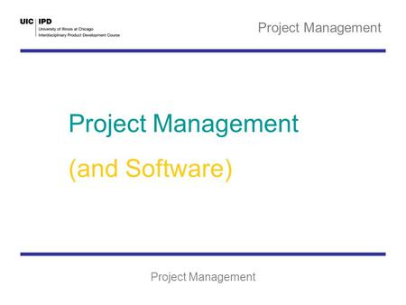 Project Management (and Software). Who Does What, and When? Project Management is concerned with the allocation of resources to complete a project. Project.