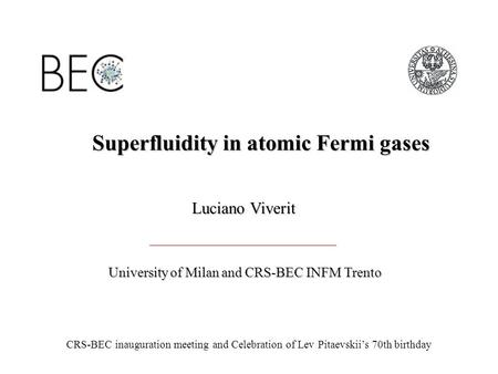Superfluidity in atomic Fermi gases Luciano Viverit University of Milan and CRS-BEC INFM Trento CRS-BEC inauguration meeting and Celebration of Lev Pitaevskii's.