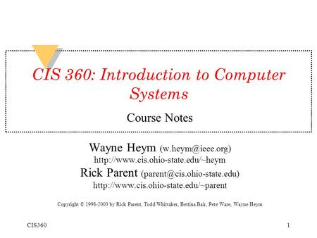 CIS3601 CIS 360: Introduction <strong>to</strong> Computer Systems Course Notes Wayne Heym Rick Parent
