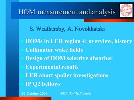 26-October-2006 PEP-II MAC Session HOM measurement and analysis S. Weathersby, A. Novokhatski HOMs in LER region 4: overview, history Collimator wake fields.